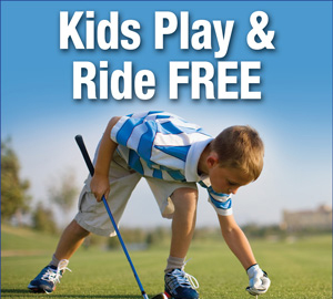 Photo of Boy Golfer promoting Kids 16 and under Play and Ride Free when accompanied by an adult player Monday through Friday all day and after 11am on the weekends and holidays