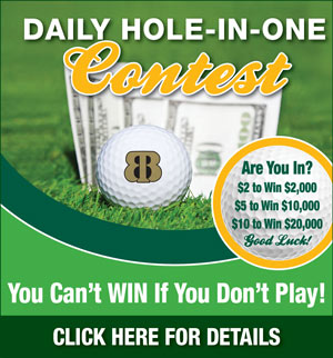 Graphic promoting Bardmoor Golf & Tennis Club Daily Hole-in-One contest. Links to a flyer with the following information. Hole 5 Par 3. Women 100 yards, Men 50 years and older 120 yards and Men under 50 years old 150 yards. Cost is 2 dollars for a shot to win 2000 dollars, 5 dollars to win 10,000 dollars and 10 dollars to win 20,000 dollars. Enter the Hole-in-One contest at the Golf Shop. For more information call The Golf Shop at 727-392-1234.
