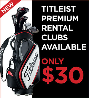 Photo with text promoting Titleist Premium Rental Clubs are Available for $30 per 18-hole round of golf