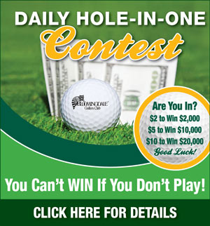 Graphic promoting Bloomingdale Golfers Club Daily Hole-in-One contest. Links to a flyer with the following information. Hole 13 Par 3. Women 100 yards, Men 50 years and older 120 yards and Men under 50 years old 150 yards. Cost is 2 dollars for a shot to win 2000 dollars, 5 dollars to win 10,000 dollars and 10 dollars to win 20,000 dollars. Enter the Hole-in-One contest at the Golf Shop. For more information call The Golf Shop at 813-685-4105.